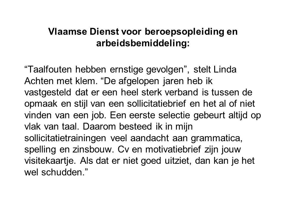 Vlaamse Dienst voor beroepsopleiding en arbeidsbemiddeling: Taalfouten hebben ernstige gevolgen , stelt Linda Achten met klem.