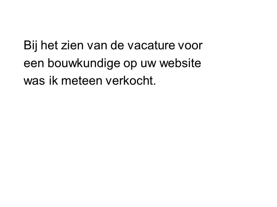 Bij het zien van de vacature voor een bouwkundige op uw website was ik meteen verkocht.