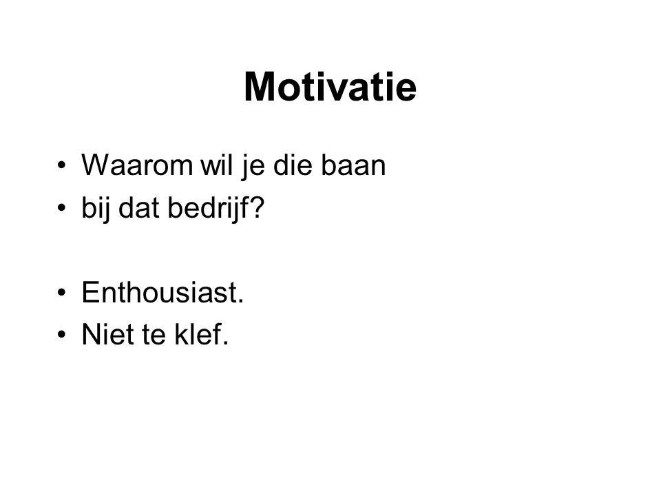 Motivatie: wees concreet Voorbeelden zeggen veel, uitspraken weinig.