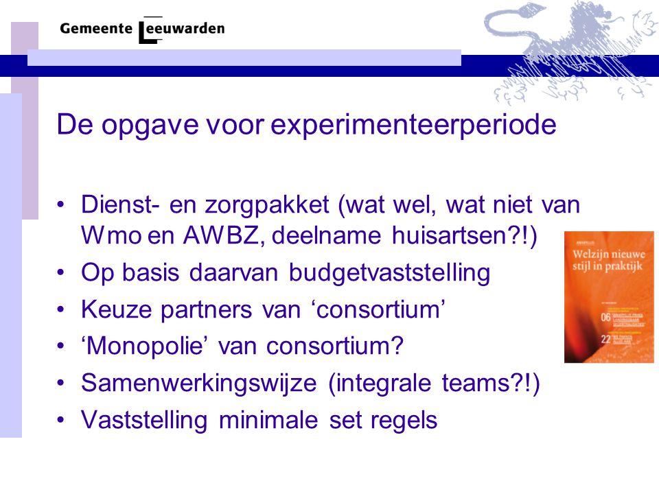 De opgave voor experimenteerperiode Dienst- en zorgpakket (wat wel, wat niet van Wmo en AWBZ, deelname huisartsen !) Op basis daarvan budgetvaststelling Keuze partners van 'consortium' 'Monopolie' van consortium.