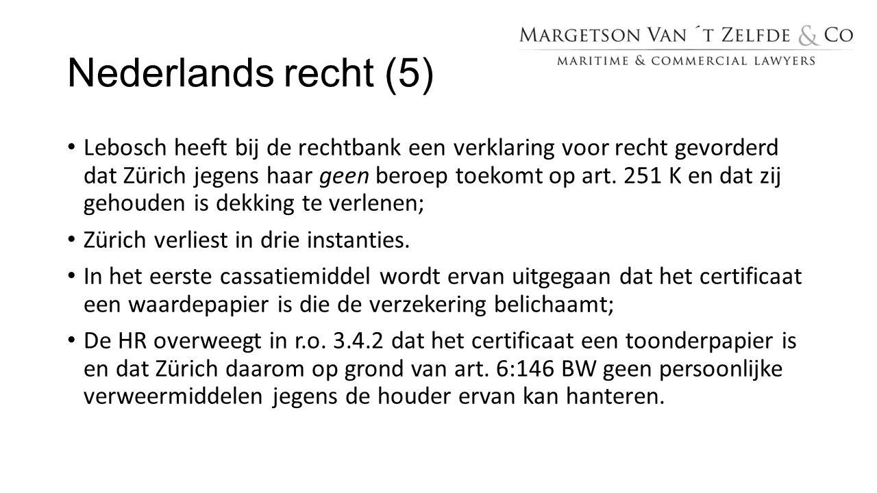 Nederlands recht (5) Lebosch heeft bij de rechtbank een verklaring voor recht gevorderd dat Zürich jegens haar geen beroep toekomt op art. 251 K en da
