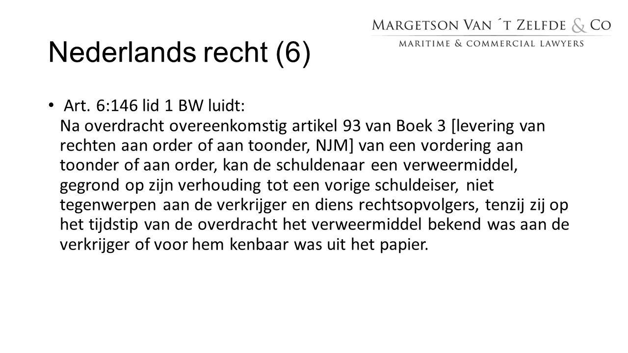Nederlands recht (6) Art. 6:146 lid 1 BW luidt: Na overdracht overeenkomstig artikel 93 van Boek 3 [levering van rechten aan order of aan toonder, NJM