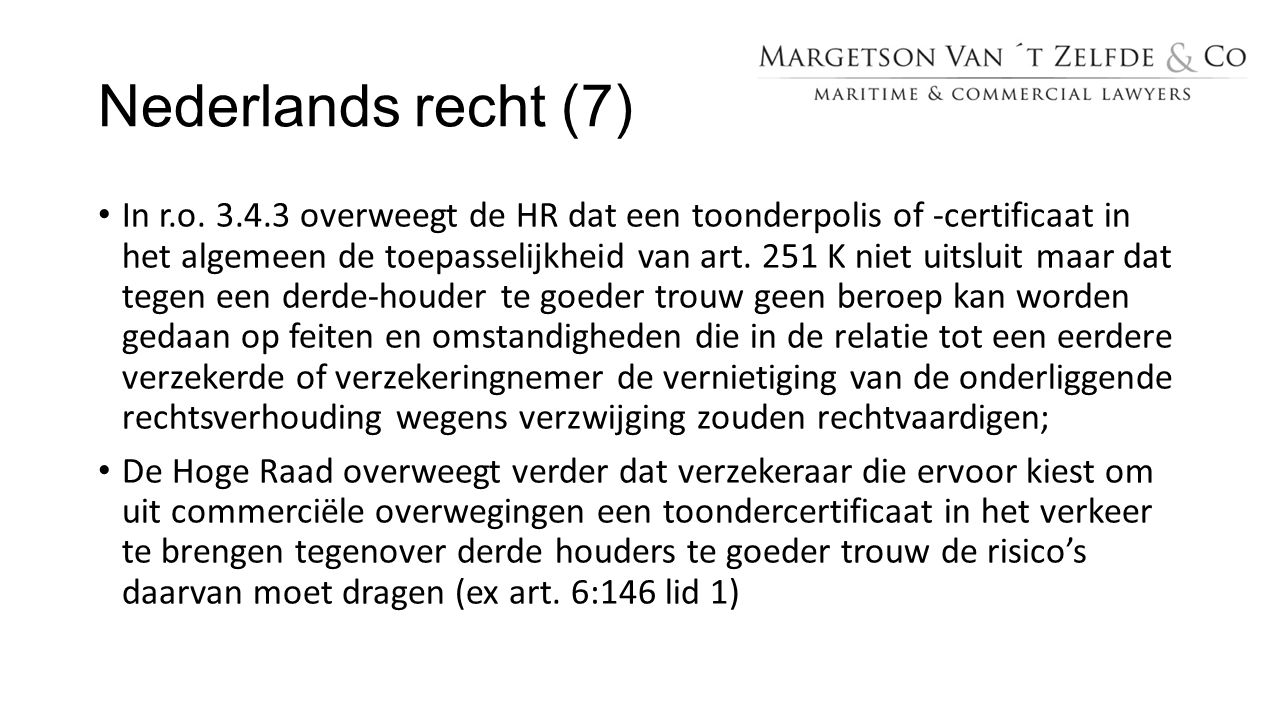 Nederlands recht (7) In r.o. 3.4.3 overweegt de HR dat een toonderpolis of -certificaat in het algemeen de toepasselijkheid van art. 251 K niet uitslu