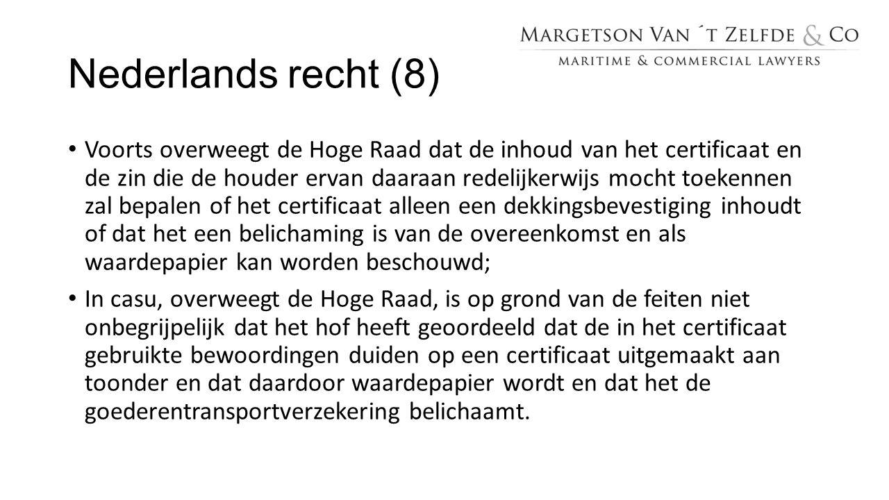Nederlands recht (8) Voorts overweegt de Hoge Raad dat de inhoud van het certificaat en de zin die de houder ervan daaraan redelijkerwijs mocht toeken