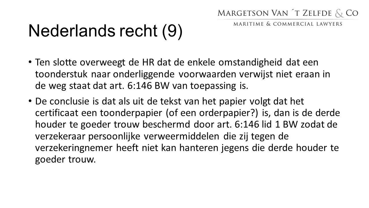 Nederlands recht (9) Ten slotte overweegt de HR dat de enkele omstandigheid dat een toonderstuk naar onderliggende voorwaarden verwijst niet eraan in