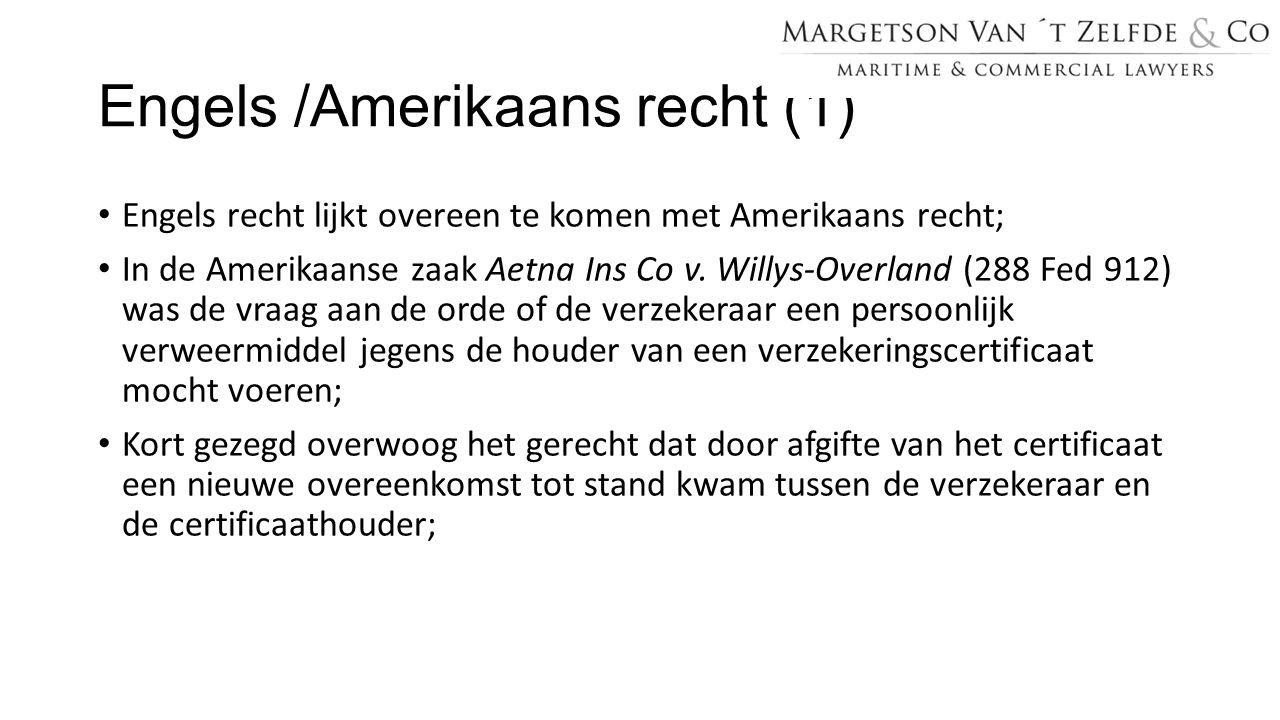 Engels /Amerikaans recht (1) Engels recht lijkt overeen te komen met Amerikaans recht; In de Amerikaanse zaak Aetna Ins Co v. Willys-Overland (288 Fed