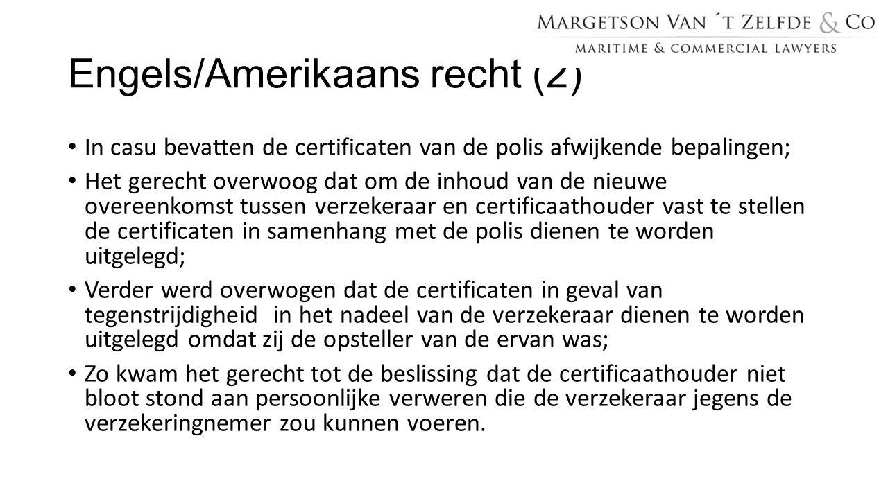Engels/Amerikaans recht (2) In casu bevatten de certificaten van de polis afwijkende bepalingen; Het gerecht overwoog dat om de inhoud van de nieuwe o