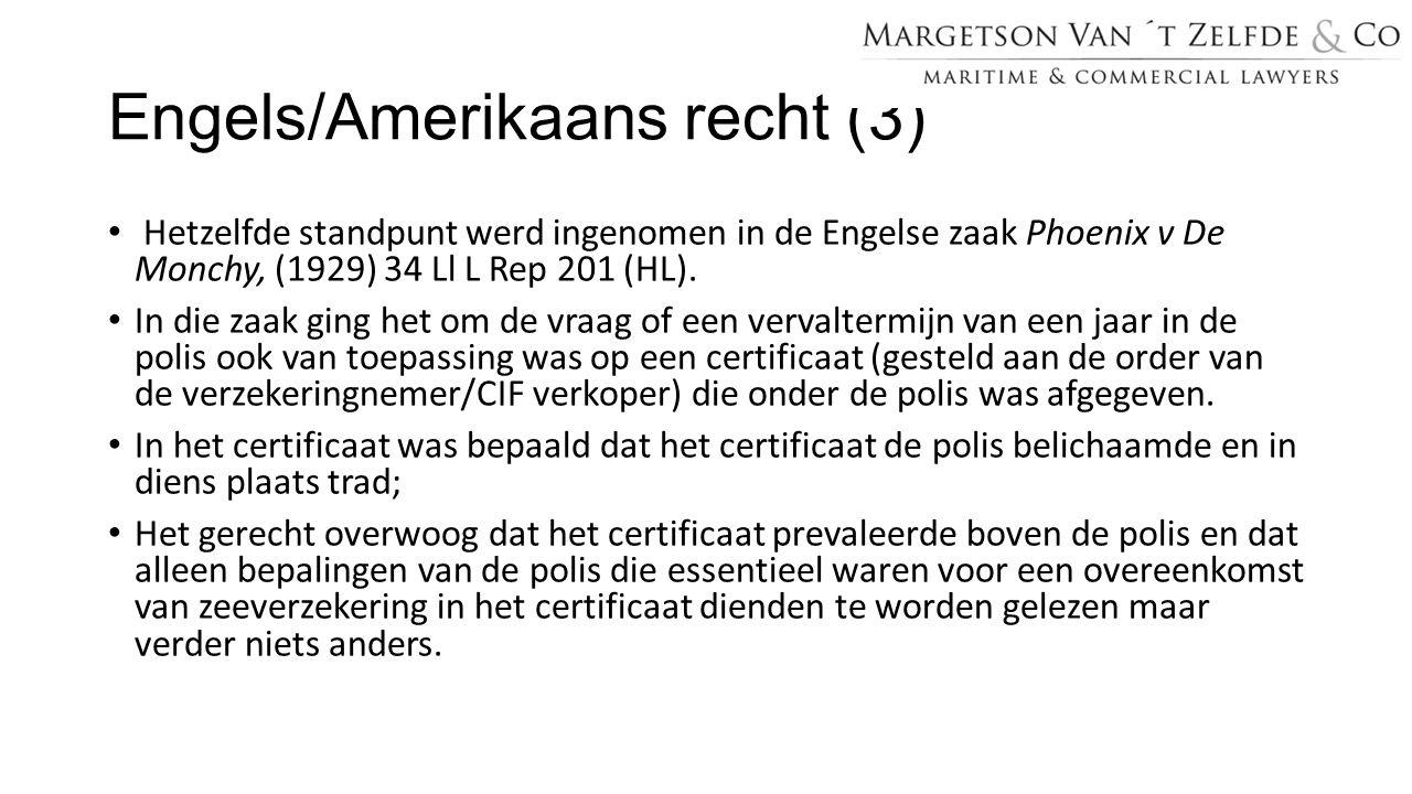 Engels/Amerikaans recht (3) Hetzelfde standpunt werd ingenomen in de Engelse zaak Phoenix v De Monchy, (1929) 34 Ll L Rep 201 (HL). In die zaak ging h
