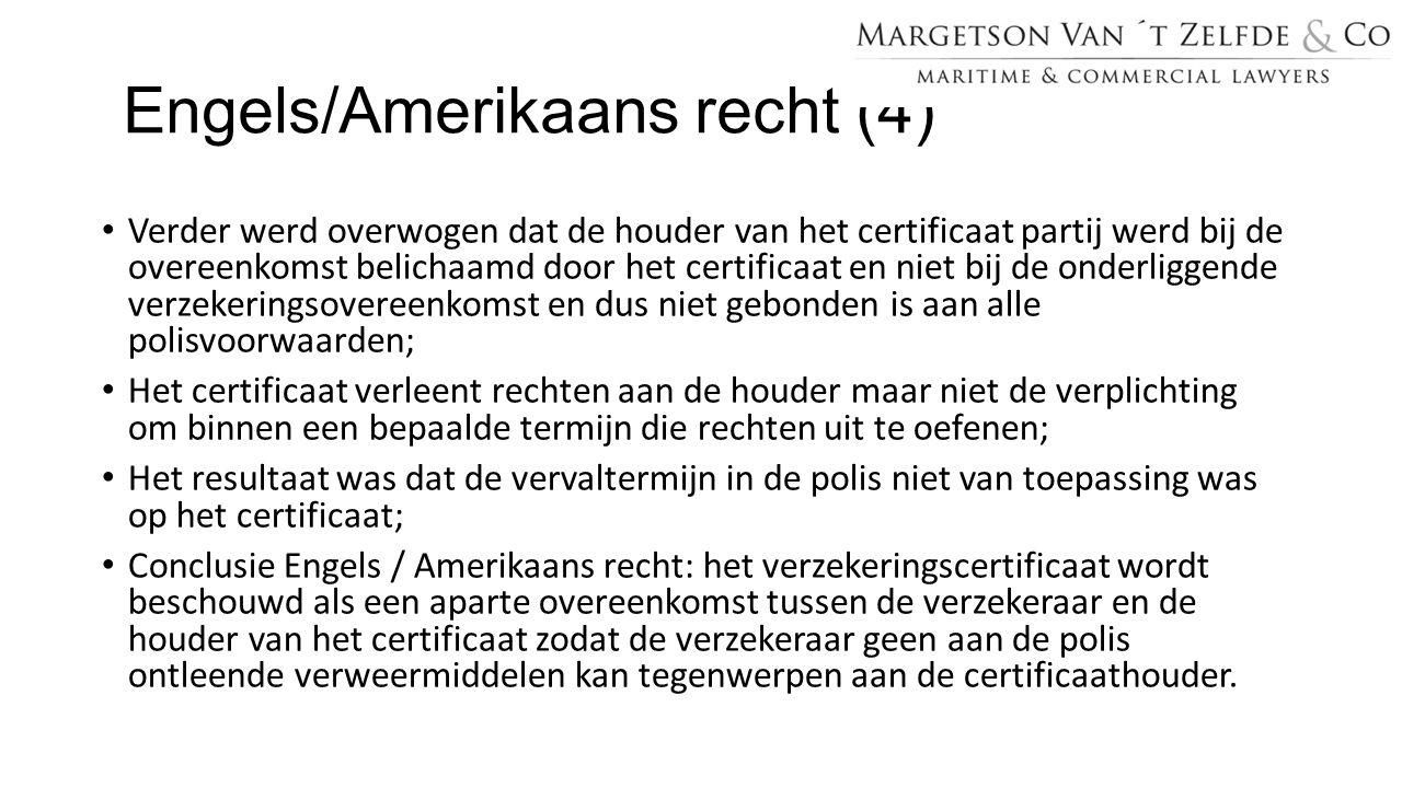 Engels/Amerikaans recht (4) Verder werd overwogen dat de houder van het certificaat partij werd bij de overeenkomst belichaamd door het certificaat en