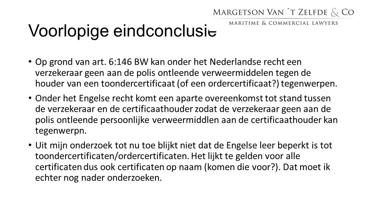 Voorlopige eindconclusie Op grond van art. 6:146 BW kan onder het Nederlandse recht een verzekeraar geen aan de polis ontleende verweermiddelen tegen