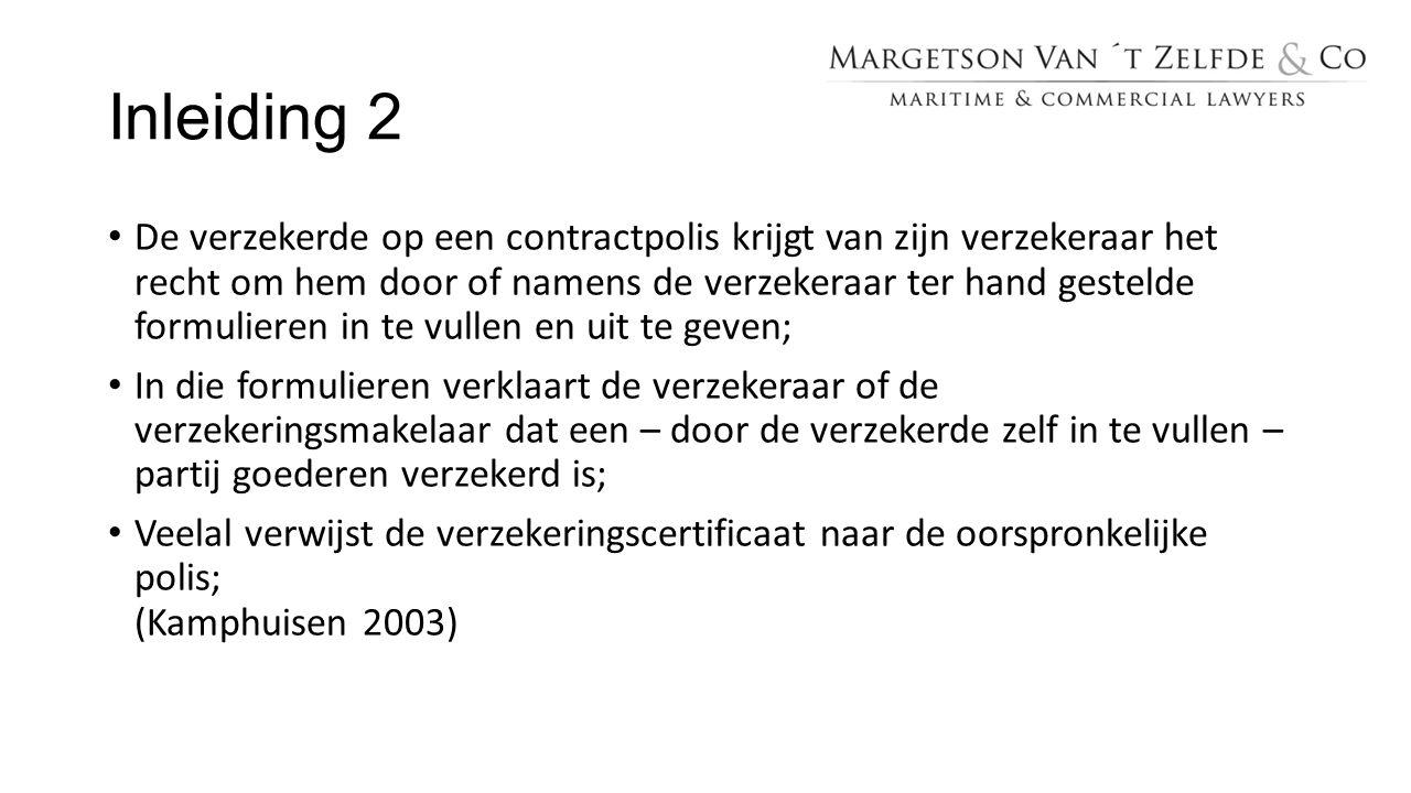 Inleiding 2 De verzekerde op een contractpolis krijgt van zijn verzekeraar het recht om hem door of namens de verzekeraar ter hand gestelde formuliere