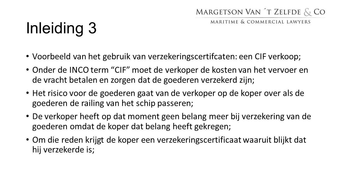 """Inleiding 3 Voorbeeld van het gebruik van verzekeringscertifcaten: een CIF verkoop; Onder de INCO term """"CIF"""" moet de verkoper de kosten van het vervoe"""