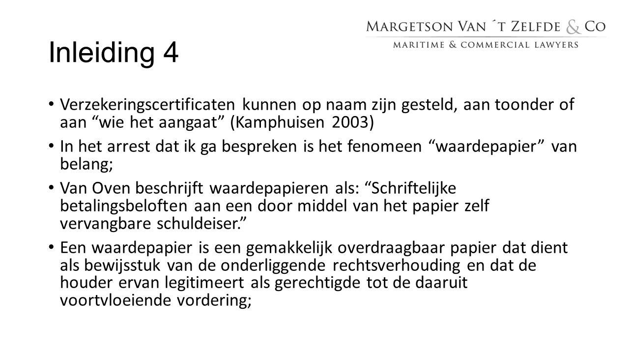 """Inleiding 4 Verzekeringscertificaten kunnen op naam zijn gesteld, aan toonder of aan """"wie het aangaat"""" (Kamphuisen 2003) In het arrest dat ik ga bespr"""