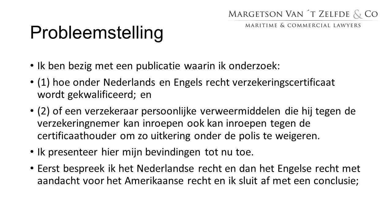 Probleemstelling Ik ben bezig met een publicatie waarin ik onderzoek: (1) hoe onder Nederlands en Engels recht verzekeringscertificaat wordt gekwalifi