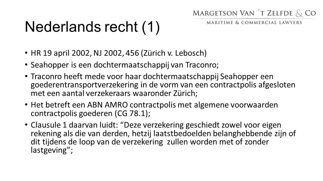 Nederlands recht (1) HR 19 april 2002, NJ 2002, 456 (Zürich v. Lebosch) Seahopper is een dochtermaatschappij van Traconro; Traconro heeft mede voor ha
