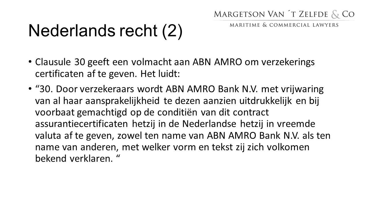 """Nederlands recht (2) Clausule 30 geeft een volmacht aan ABN AMRO om verzekerings certificaten af te geven. Het luidt: """"30. Door verzekeraars wordt ABN"""