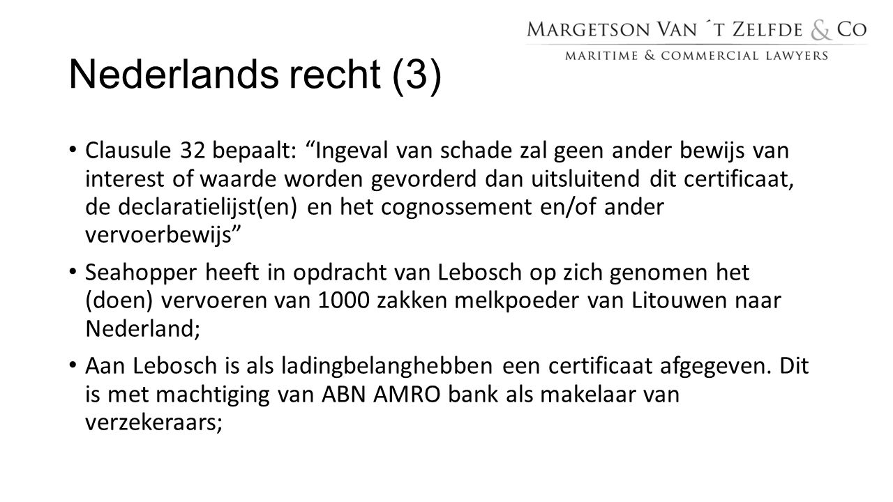 """Nederlands recht (3) Clausule 32 bepaalt: """"Ingeval van schade zal geen ander bewijs van interest of waarde worden gevorderd dan uitsluitend dit certif"""
