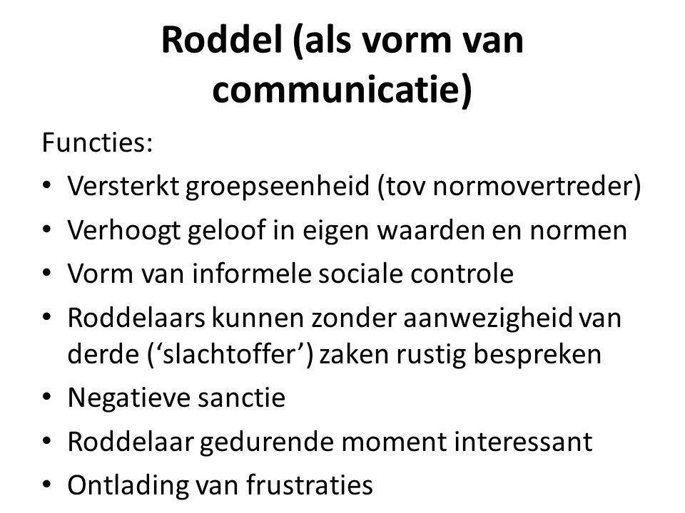 Functies: Versterkt groepseenheid (tov normovertreder) Verhoogt geloof in eigen waarden en normen Vorm van informele sociale controle Roddelaars kunne