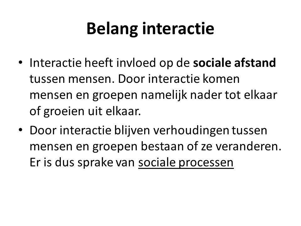Belang interactie Interactie heeft invloed op de sociale afstand tussen mensen. Door interactie komen mensen en groepen namelijk nader tot elkaar of g