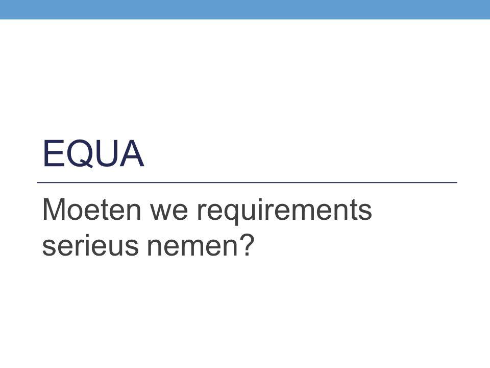 EQUA Moeten we requirements serieus nemen?