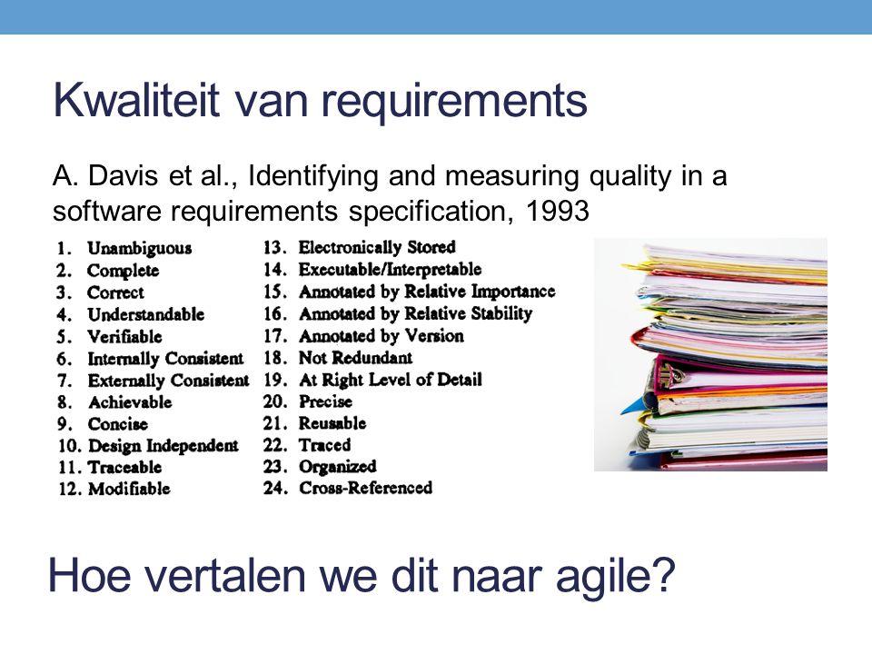 Kwaliteit van requirements A. Davis et al., Identifying and measuring quality in a software requirements specification, 1993 Hoe vertalen we dit naar