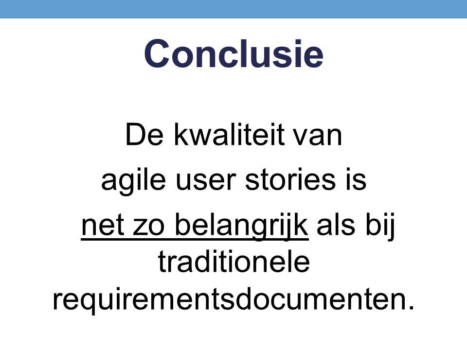 Conclusie De kwaliteit van agile user stories is net zo belangrijk als bij traditionele requirementsdocumenten.