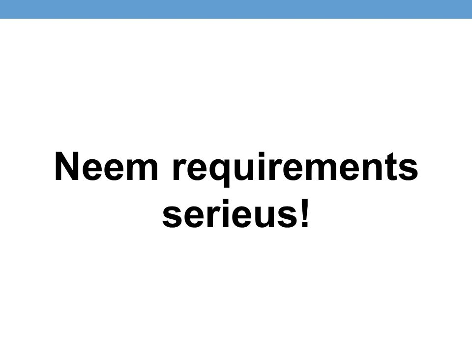 Neem requirements serieus!