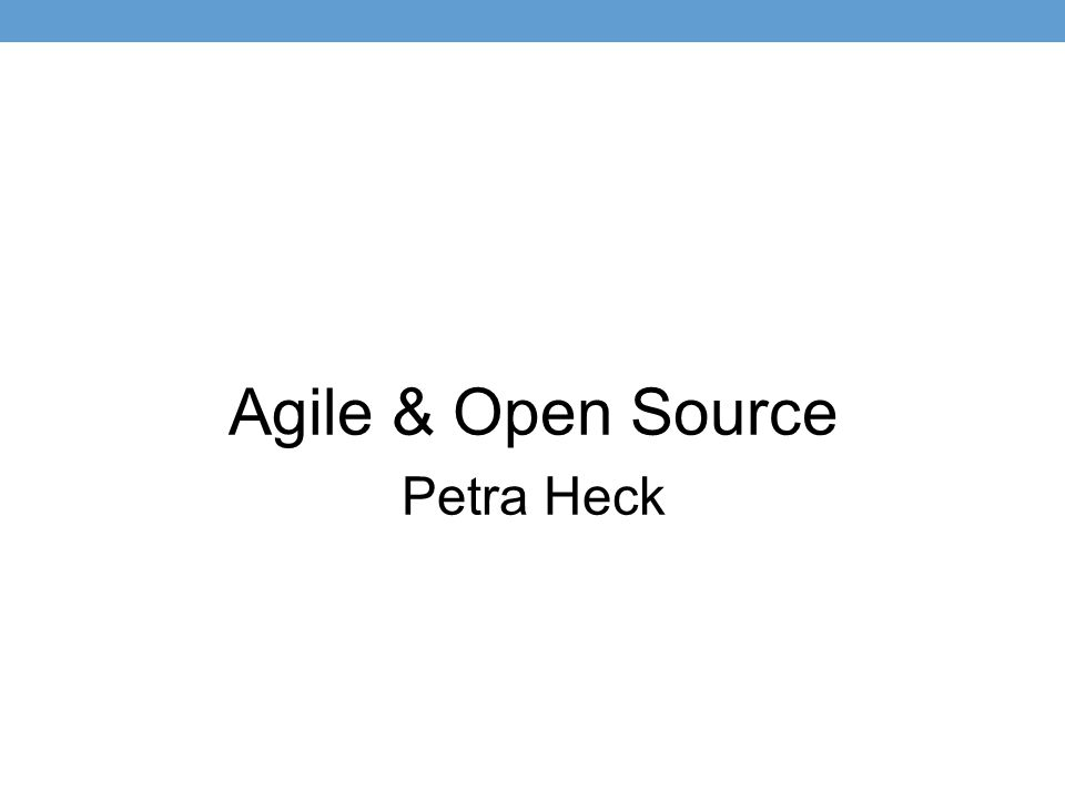 Agile & Open Source Petra Heck