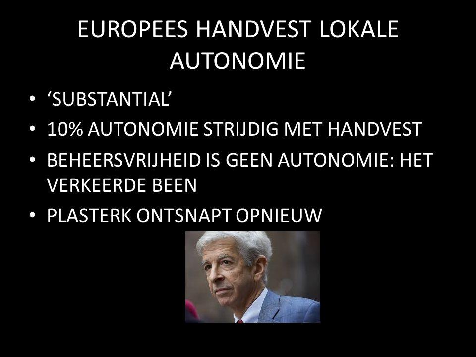 EUROPEES HANDVEST LOKALE AUTONOMIE 'SUBSTANTIAL' 10% AUTONOMIE STRIJDIG MET HANDVEST BEHEERSVRIJHEID IS GEEN AUTONOMIE: HET VERKEERDE BEEN PLASTERK ONTSNAPT OPNIEUW