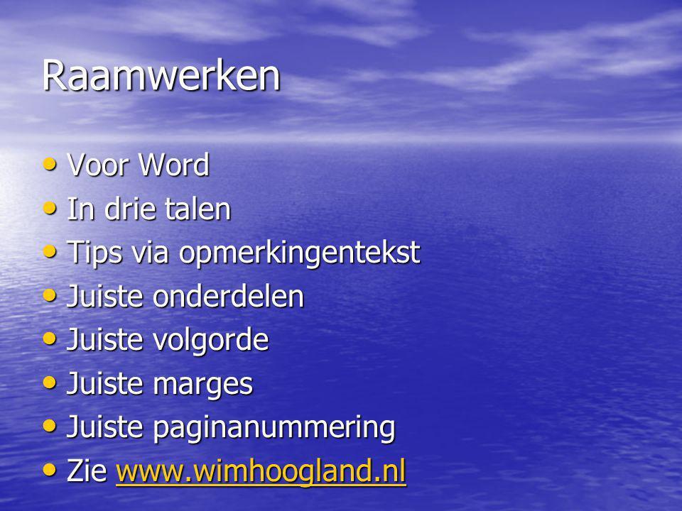 Raamwerken Voor Word Voor Word In drie talen In drie talen Tips via opmerkingentekst Tips via opmerkingentekst Juiste onderdelen Juiste onderdelen Jui