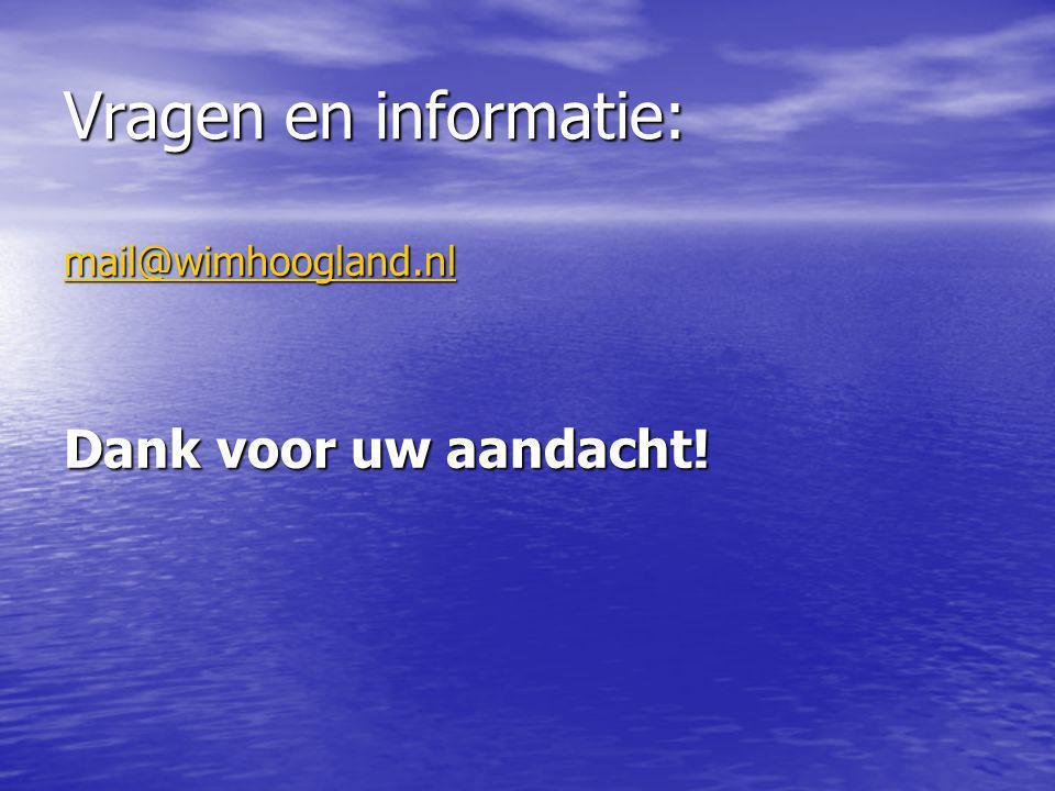 Vragen en informatie: mail@wimhoogland.nl Dank voor uw aandacht!