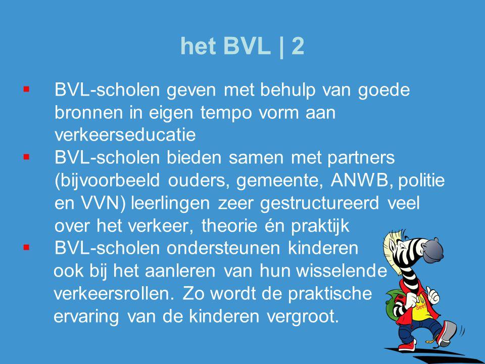  BVL-scholen geven met behulp van goede bronnen in eigen tempo vorm aan verkeerseducatie  BVL-scholen bieden samen met partners (bijvoorbeeld ouders