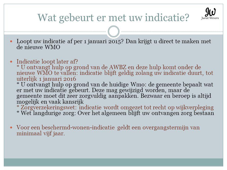 Wat gebeurt er met uw indicatie? Loopt uw indicatie af per 1 januari 2015? Dan krijgt u direct te maken met de nieuwe WMO Indicatie loopt later af? *