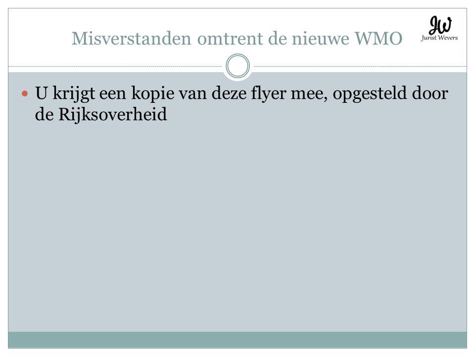 Misverstanden omtrent de nieuwe WMO U krijgt een kopie van deze flyer mee, opgesteld door de Rijksoverheid