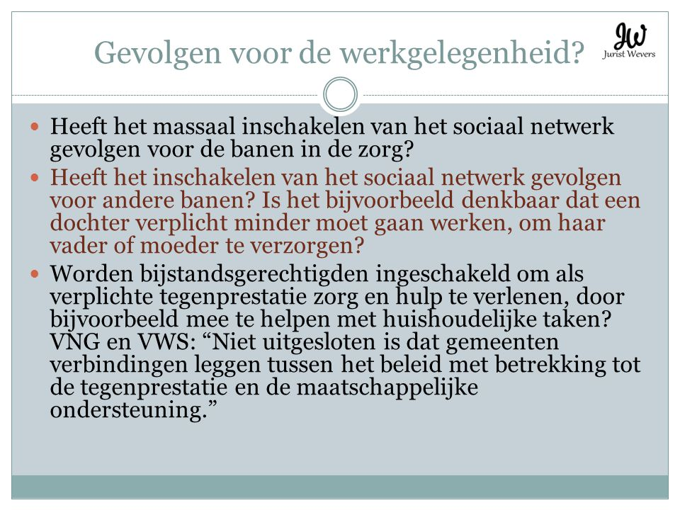 Gevolgen voor de werkgelegenheid? Heeft het massaal inschakelen van het sociaal netwerk gevolgen voor de banen in de zorg? Heeft het inschakelen van h