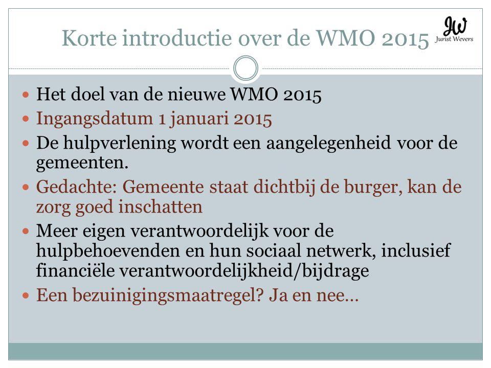 Korte introductie over de WMO 2015 Het doel van de nieuwe WMO 2015 Ingangsdatum 1 januari 2015 De hulpverlening wordt een aangelegenheid voor de gemee