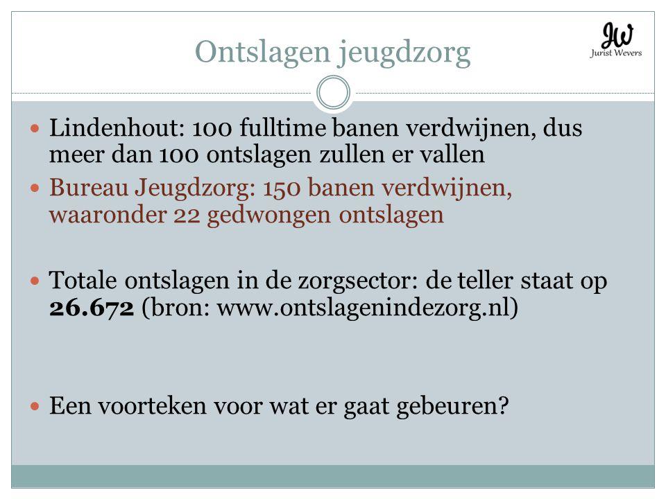 Ontslagen jeugdzorg Lindenhout: 100 fulltime banen verdwijnen, dus meer dan 100 ontslagen zullen er vallen Bureau Jeugdzorg: 150 banen verdwijnen, waa