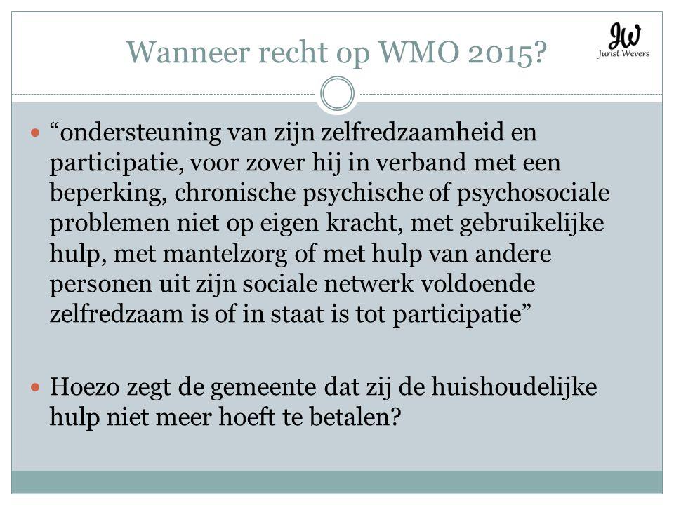 """Wanneer recht op WMO 2015? """"ondersteuning van zijn zelfredzaamheid en participatie, voor zover hij in verband met een beperking, chronische psychische"""