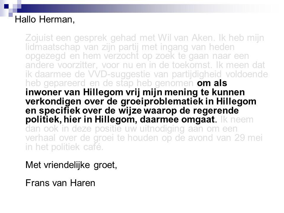 Hallo Herman, Zojuist een gesprek gehad met Wil van Aken.