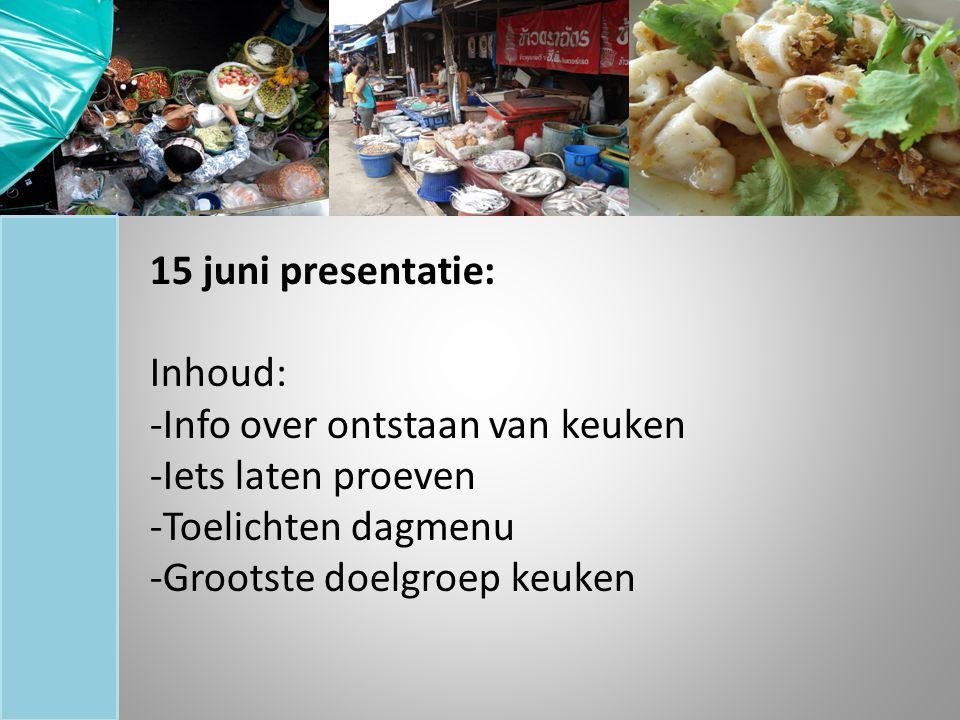 15 juni presentatie: Inhoud: -Info over ontstaan van keuken -Iets laten proeven -Toelichten dagmenu -Grootste doelgroep keuken