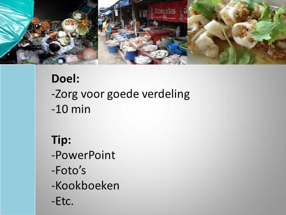 Doel: -Zorg voor goede verdeling -10 min Tip: -PowerPoint -Foto's -Kookboeken -Etc.