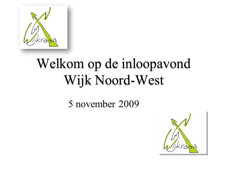 Welkom op de inloopavond Wijk Noord-West 5 november 2009