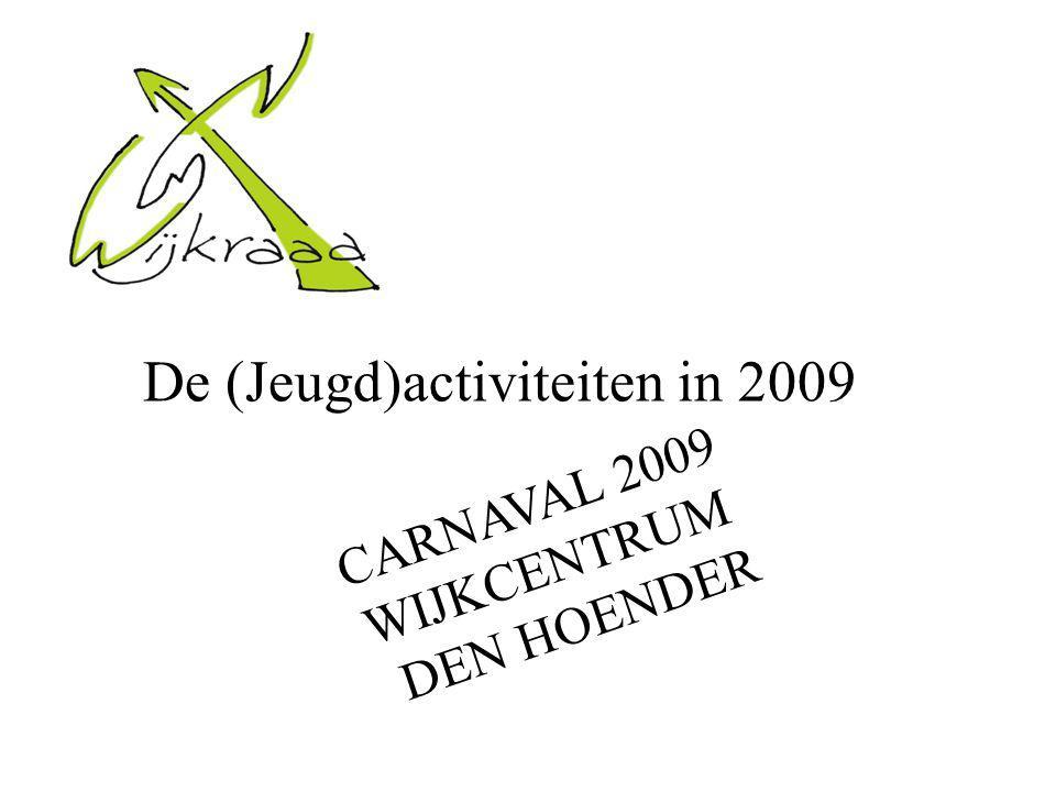 De (Jeugd)activiteiten in 2009 CARNAVAL 2009 WIJKCENTRUM DEN HOENDER