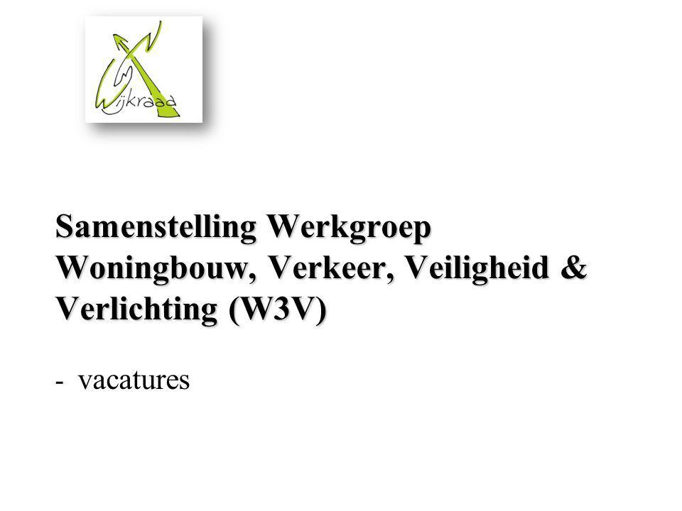 Samenstelling Werkgroep Woningbouw, Verkeer, Veiligheid & Verlichting (W3V) Samenstelling Werkgroep Woningbouw, Verkeer, Veiligheid & Verlichting (W3V) - vacatures