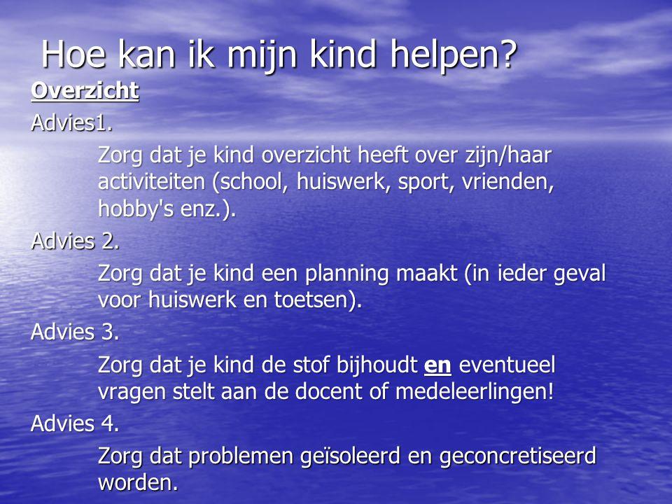 Hoe kan ik mijn kind helpen? OverzichtAdvies1. Zorg dat je kind overzicht heeft over zijn/haar activiteiten (school, huiswerk, sport, vrienden, hobby'