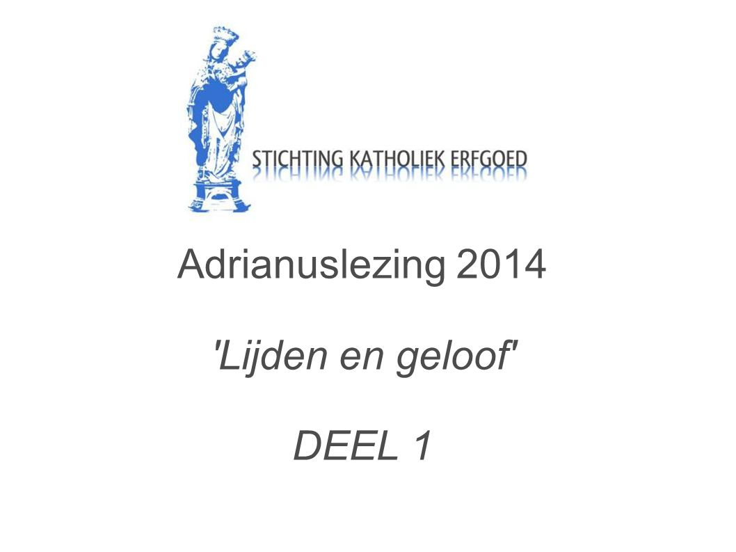 Adrianuslezing 2014 'Lijden en geloof' DEEL 1