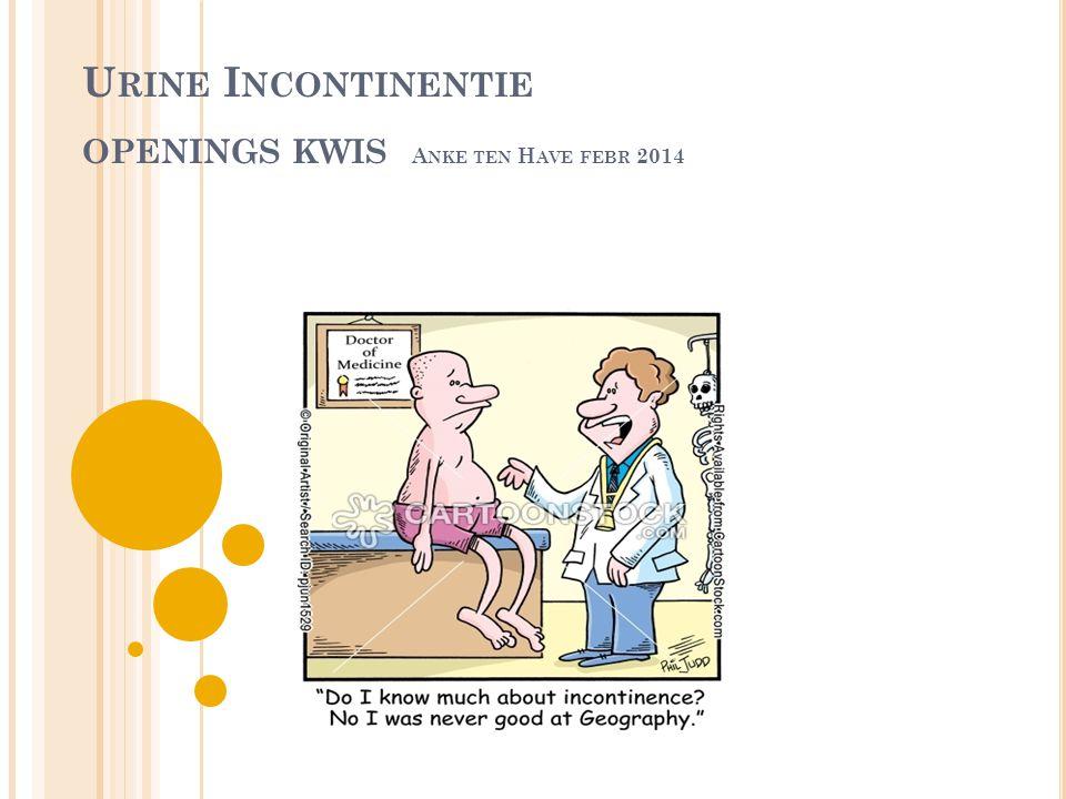 U RINE I NCONTINENTIE OPENINGS KWIS A NKE TEN H AVE FEBR 2014