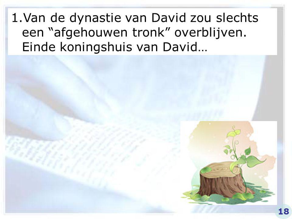 """1.Van de dynastie van David zou slechts een """"afgehouwen tronk"""" overblijven. Einde koningshuis van David… 18"""