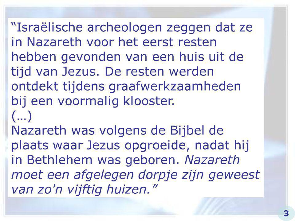 """""""Israëlische archeologen zeggen dat ze in Nazareth voor het eerst resten hebben gevonden van een huis uit de tijd van Jezus. De resten werden ontdekt"""
