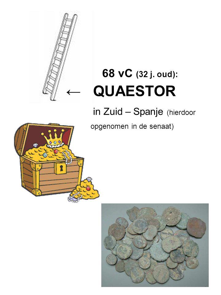 68 vC (32 j. oud): ← QUAESTOR in Zuid – Spanje (hierdoor opgenomen in de senaat)